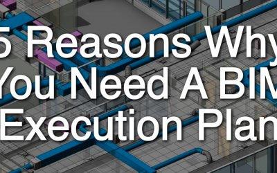 5 Reasons Why You Need A BIM Execution Plan
